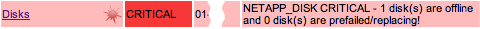 Excerpt from the Nagios-GUI: NETAPP_DISK CRITICAL - 1 disk are offline and 0 disk are prefailed/replacing